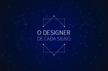 O DESIGNER DE CADA SIGNO